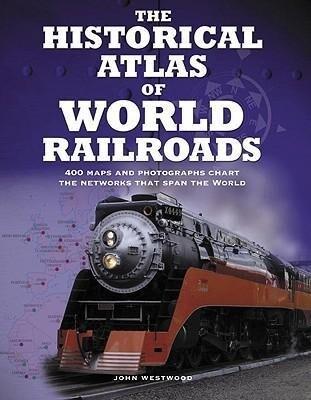 The Historical Atlas of World Railroads als Buch (gebunden)