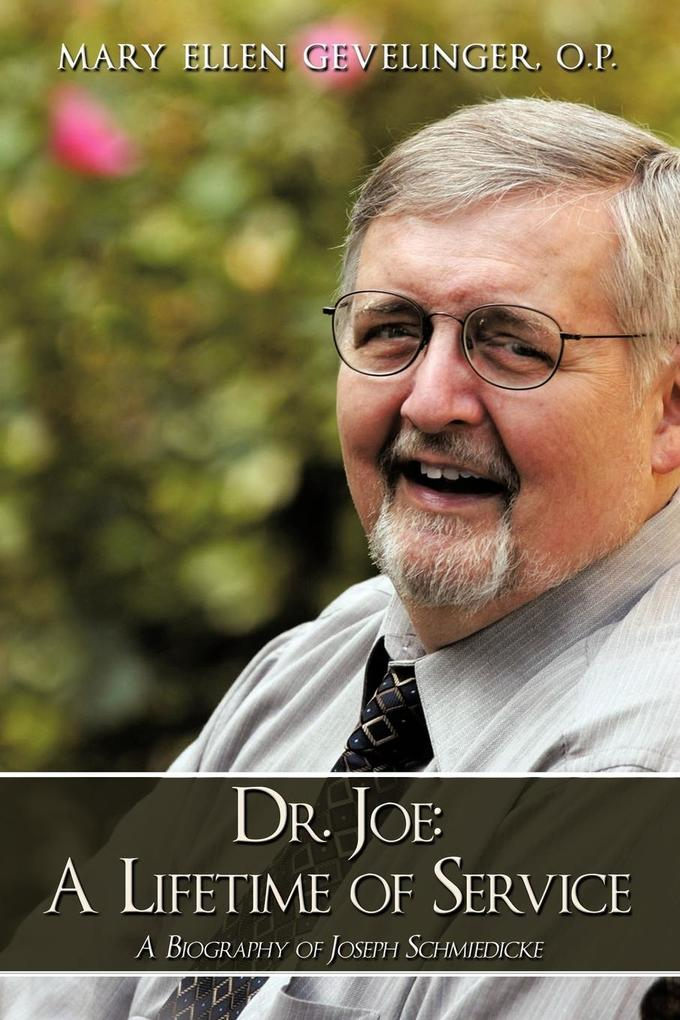Dr. Joe: A Lifetime of Service: A Biography of Joseph Schmiedicke als Taschenbuch