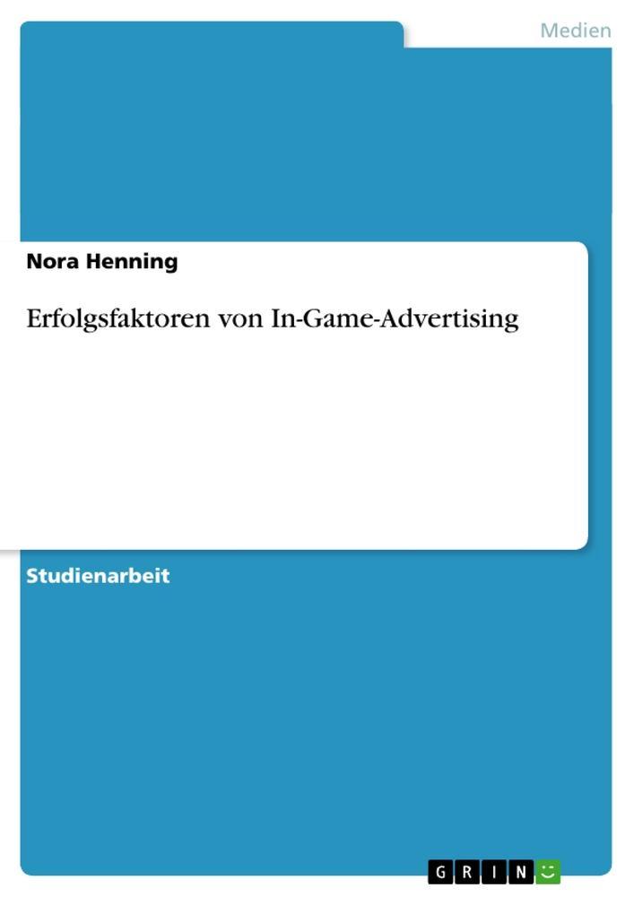 Erfolgsfaktoren von In-Game-Advertising als Taschenbuch