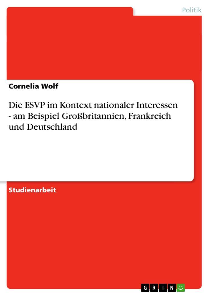 Die ESVP im Kontext nationaler Interessen - am Beispiel Großbritannien, Frankreich und Deutschland als Buch (gebunden)