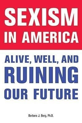 Sexism in America: Alive, Well, and Ruining Our Future als Buch (gebunden)