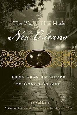 The World That Made New Orleans: From Spanish Silver to Congo Square als Taschenbuch