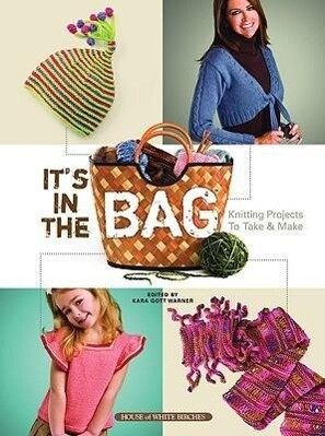 It's in the Bag: Knitting Projects to Take & Make als Taschenbuch