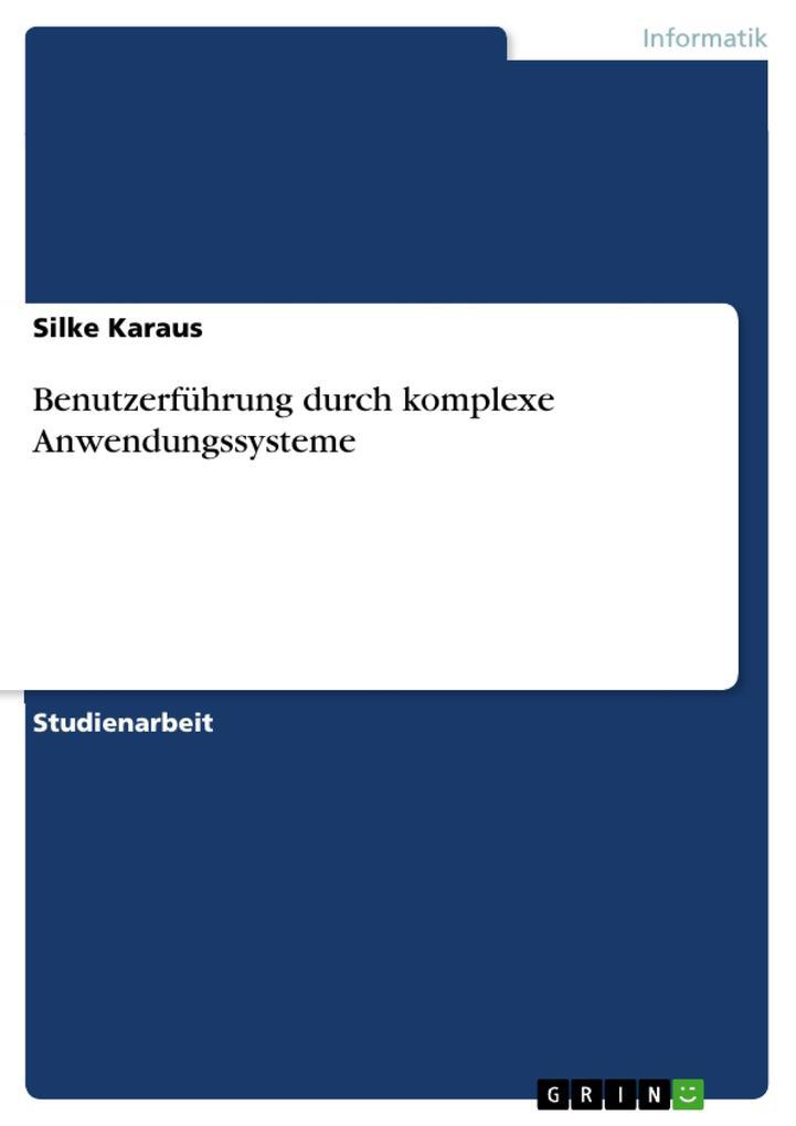 Benutzerführung durch komplexe Anwendungssysteme als Buch (gebunden)