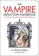 The Vampire Seduction Handbook: A Guide to the Ultimate Romantic Adventure