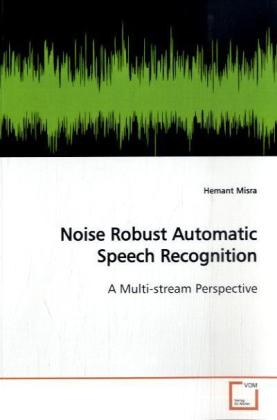 Noise Robust Automatic Speech Recognition als Buch (gebunden)