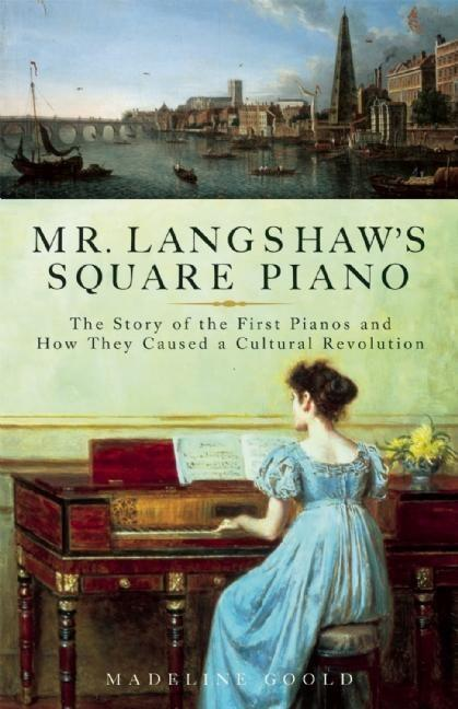 Mr. Langshaw's Square Piano: The Story of the First Pianos and How They Caused a Cultural Revolution als Buch (gebunden)