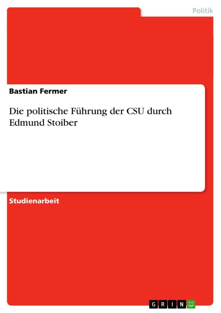 Die politische Führung der CSU durch Edmund Stoiber als Buch (gebunden)
