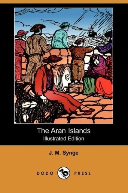 The Aran Islands (Illustrated Edition) (Dodo Press) als Taschenbuch