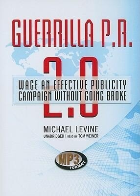 Guerrilla P.R. 2.0: Wage an Effective Publicity Campaign Without Going Broke als Hörbuch CD