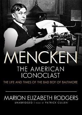 Mencken: The American Iconoclast: The Life and Times of the Bad Boy of Baltimore als Hörbuch CD
