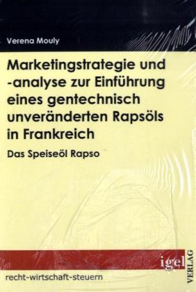 Marketingstrategie und -analyse zur Einführung eines gentechnisch unveränderten Rapsöls in Frankreich als Buch (gebunden)