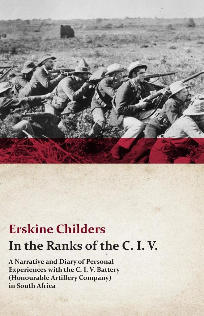 In the Ranks of the C. I. V. - A Narrative and Diary of Personal Experiences with the C. I. V. Battery (Honourable Artillery Company) in South Africa als Taschenbuch