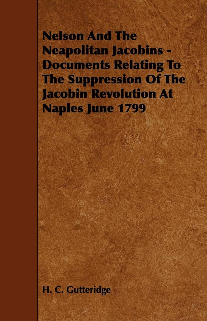 Nelson and the Neapolitan Jacobins - Documents Relating to the Suppression of the Jacobin Revolution at Naples June 1799 als Taschenbuch