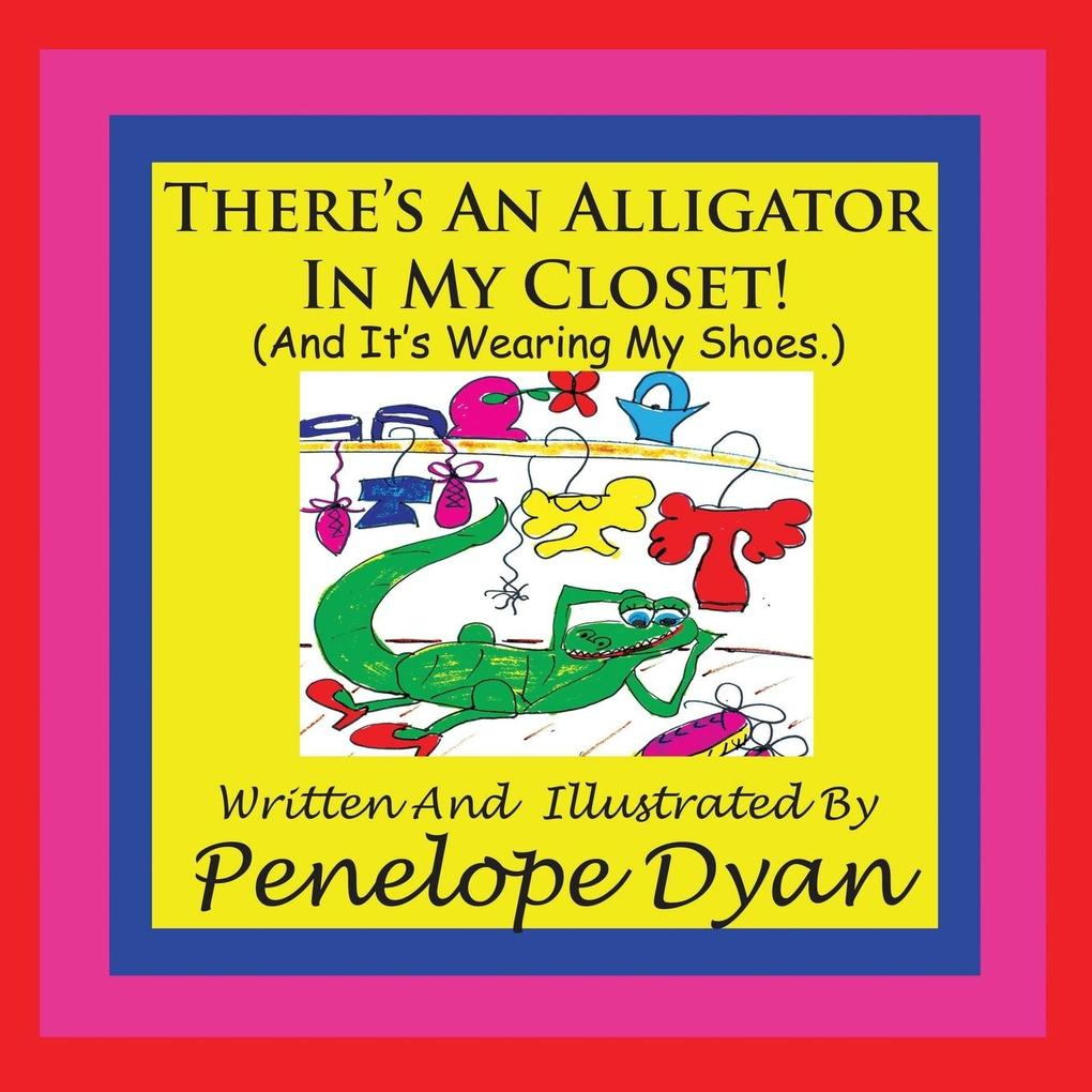 There's An Alligator In My Closet! (And It's Wearing My Shoes.) als Taschenbuch