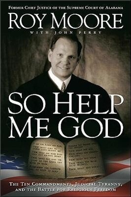 So Help Me God: The Ten Commandments, Judicial Tyranny, and the Battle for Religious Freedom als Taschenbuch