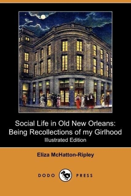 Social Life in Old New Orleans: Being Recollections of My Girlhood (Illustrated Edition) (Dodo Press) als Taschenbuch