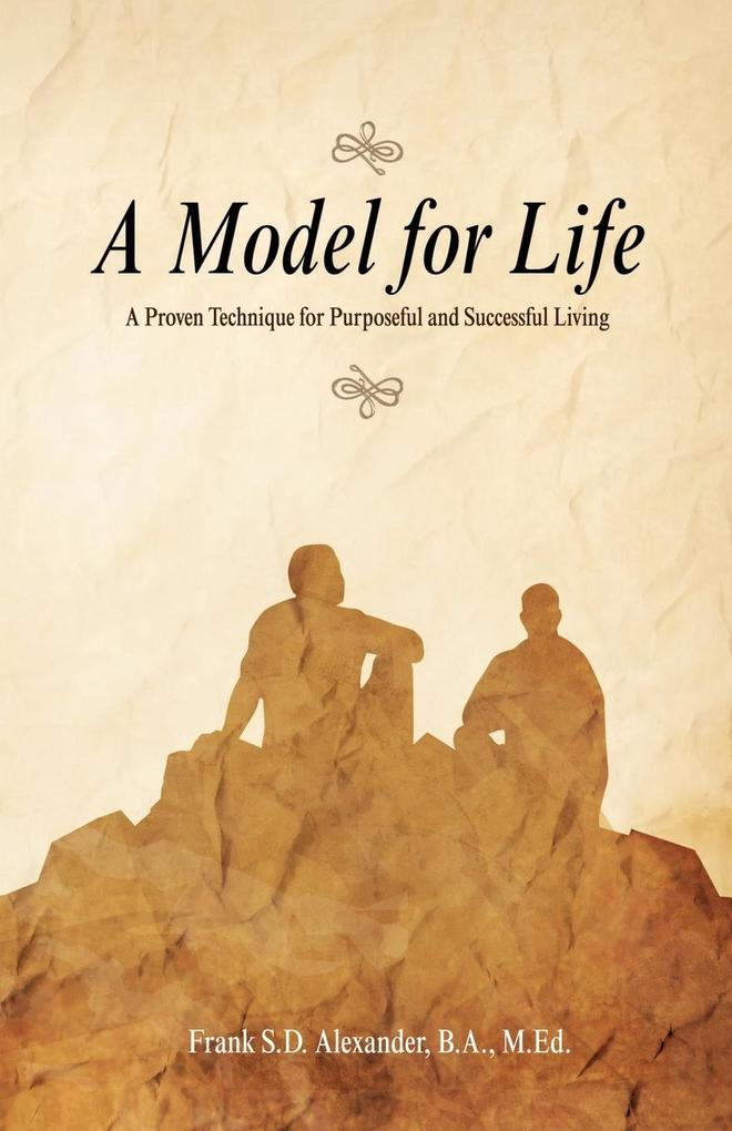 A Model for Life: A Proven Technique for Purposeful and Successful Living als Taschenbuch