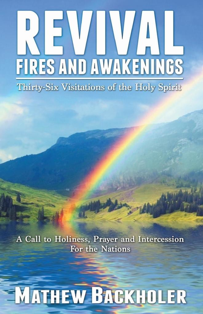 Revival Fires and Awakenings, Thirty-Six Visitations of the Holy Spirit - A Call to Holiness, Prayer and Intercession for the Nations als Taschenbuch
