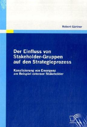 Der Einfluss von Stakeholder-Gruppen auf den Strategieprozess als Buch (gebunden)