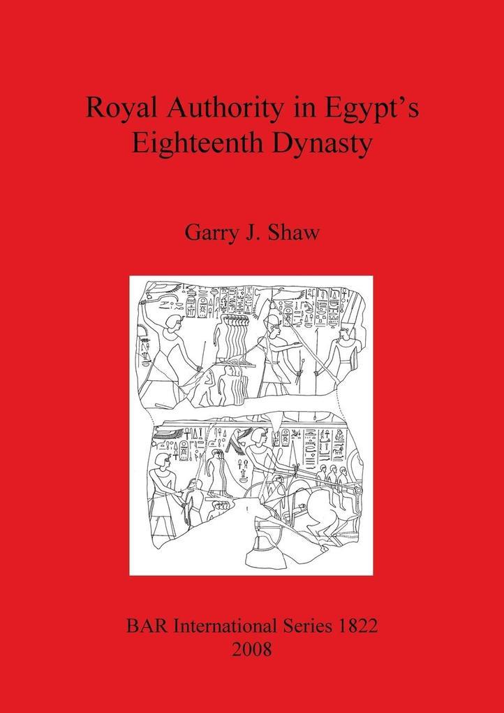 Royal Authority in Egypt's Eighteenth Dynasty als Taschenbuch