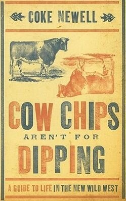 Cow Chips Aren't for Dipping: A Guide to Life in the New Wild West als Taschenbuch