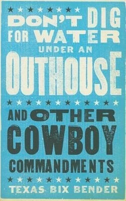 Don't Dig for Water Under an Outhouse: . . . and Other Cowboy Commandments als Taschenbuch