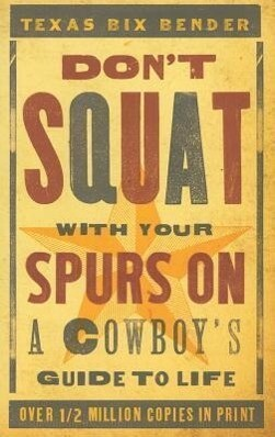 Don't Squat with Your Spurs on: A Cowboy's Guide to Life als Taschenbuch