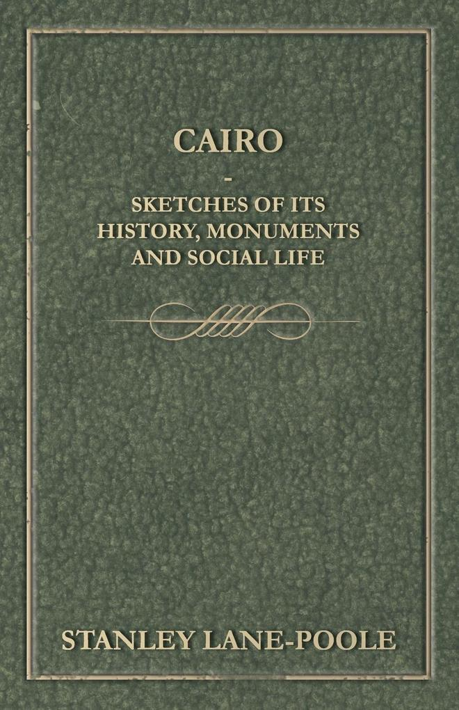 Cairo - Sketches of Its History, Monuments and Social Life als Taschenbuch