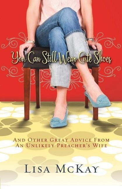 You Can Still Wear Cute Shoes: And Other Great Advice from an Unlikely Preacher's Wife als Taschenbuch