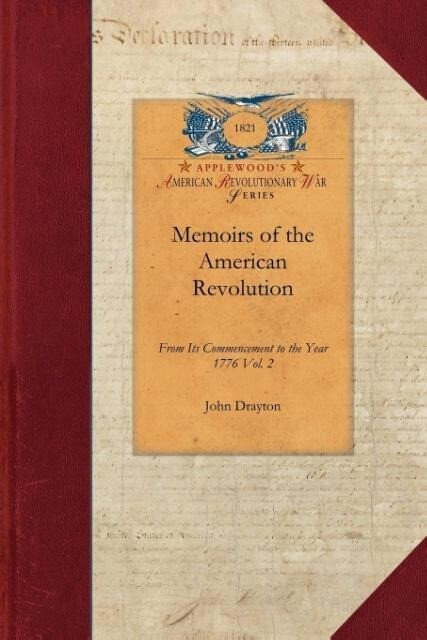 Memoirs of the American Revolution V2: From Its Commencement to the Year 1776, Inclusive, as Relating to the State of South-Carolina, and Occasionally als Taschenbuch