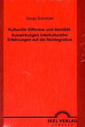 Kulturelle Differenz und Identität: Auswirkungen interkultureller Erfahrungen auf die Reintegration als Buch (kartoniert)