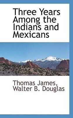Three Years Among the Indians and Mexicans als Taschenbuch