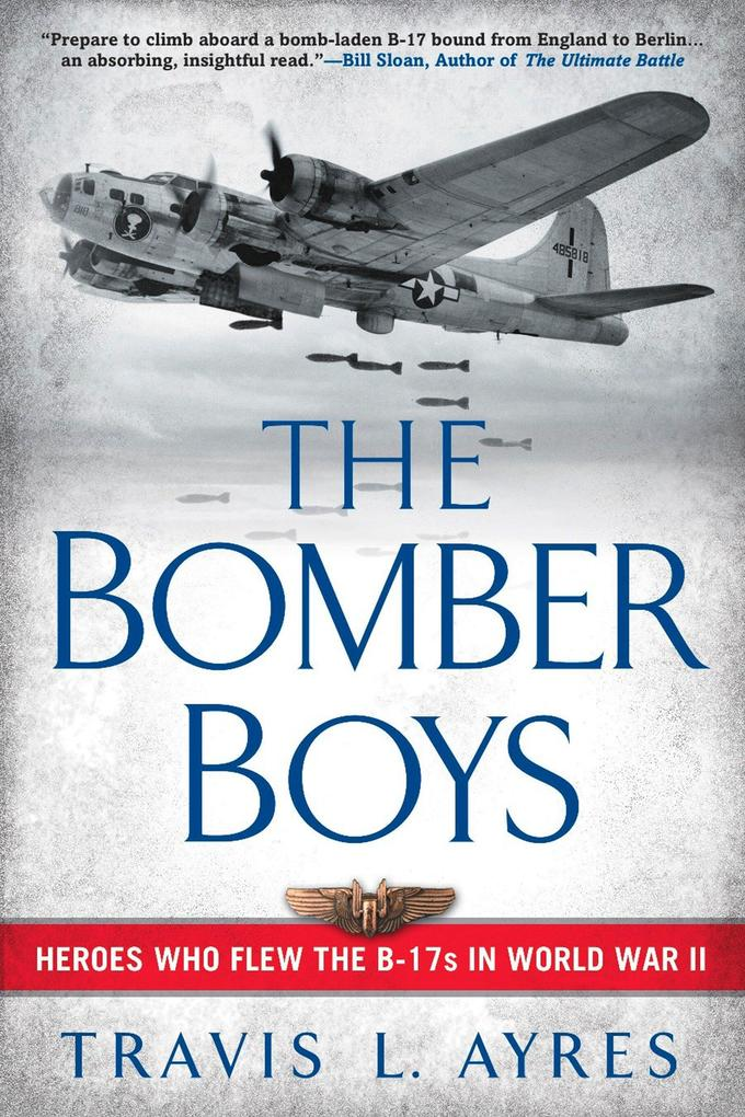 The Bomber Boys: Heroes Who Flew the B-17s in World War II als Taschenbuch