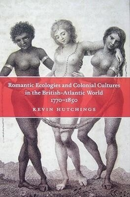 Romantic Ecologies and Colonial Cultures in the British Atlantic World, 1770-1850 als Buch (gebunden)