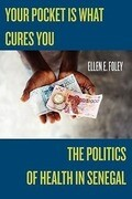 Your Pocket Is What Cures You: The Politics of Health in Senegal
