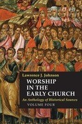 Worship in the Early Church, Volume Four: An Anthology of Historical Sources