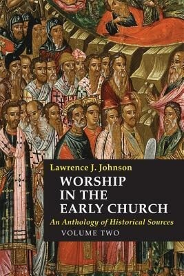 Worship in the Early Church, Volume Two: An Anthology of Historical Sources als Buch (gebunden)