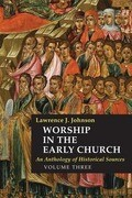 Worship in the Early Church, Volume Three: An Anthology of Historical Sources