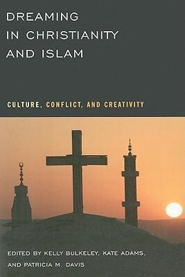 Dreaming in Christianity and Islam: Culture, Conflict, and Creativity als Taschenbuch
