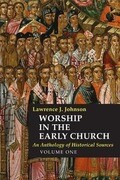 Worship in the Early Church, Volume One: An Anthology of Historical Sources