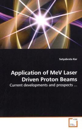 Application of MeV Laser Driven Proton Beams als Buch (gebunden)
