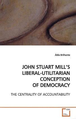 JOHN STUART MILL'S LIBERAL-UTILITARIAN CONCEPTION OFDEMOCRACY als Buch (gebunden)