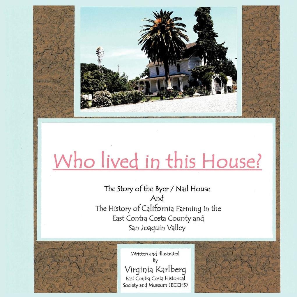 Who Lived in This House?: The Story of the Byer / Nail House and the History of California Farming in the East Contra Costa County and San Joaqu als Taschenbuch