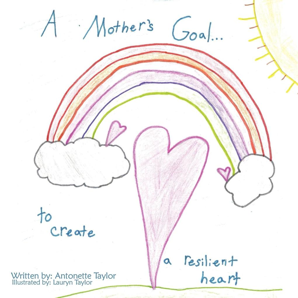 A Mother's Goal...: To Create a Resilient Heart als Taschenbuch
