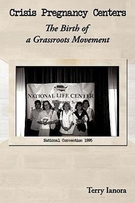 Crisis Pregnancy Centers: The Birth of a Grassroots Movement als Buch (gebunden)