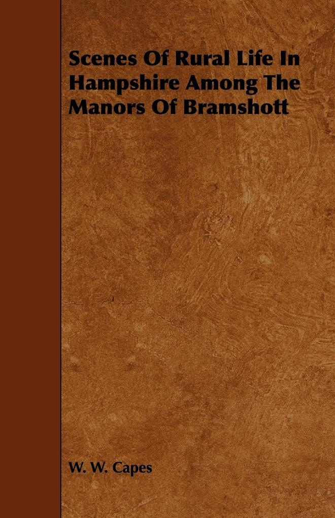 Scenes of Rural Life in Hampshire Among the Manors of Bramshott als Taschenbuch
