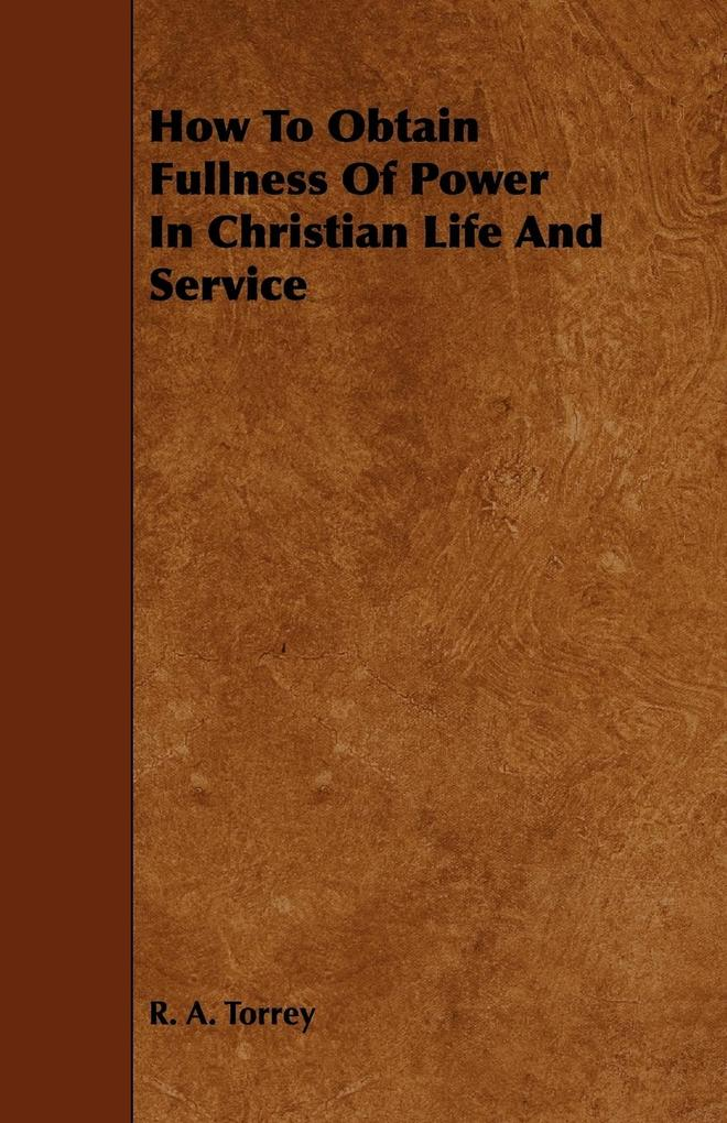 How to Obtain Fullness of Power in Christian Life and Service als Taschenbuch