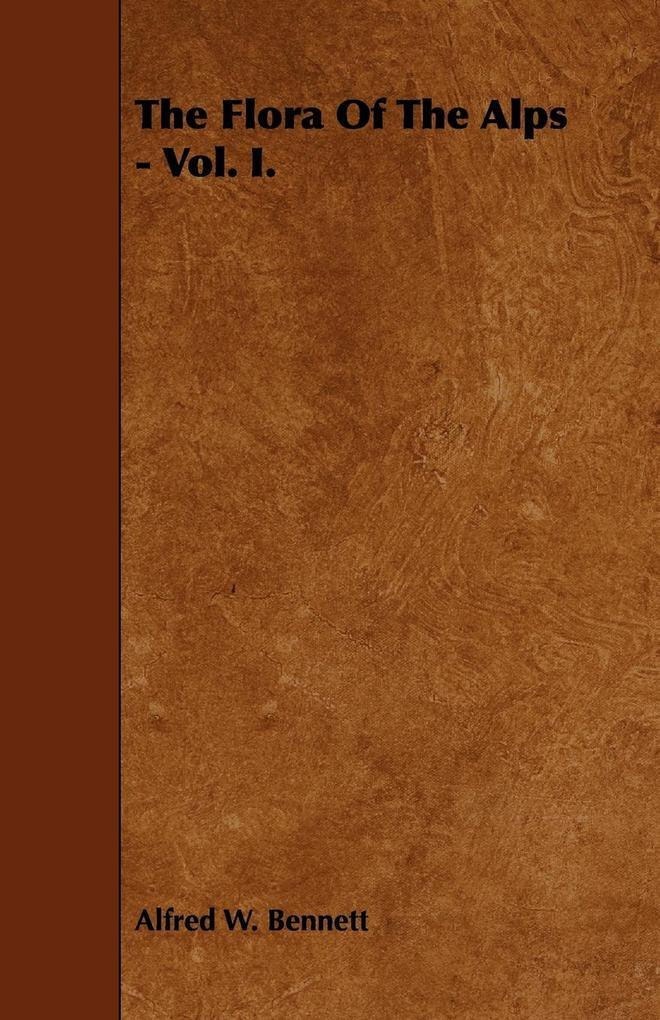 The Flora of the Alps - Vol. I. als Taschenbuch