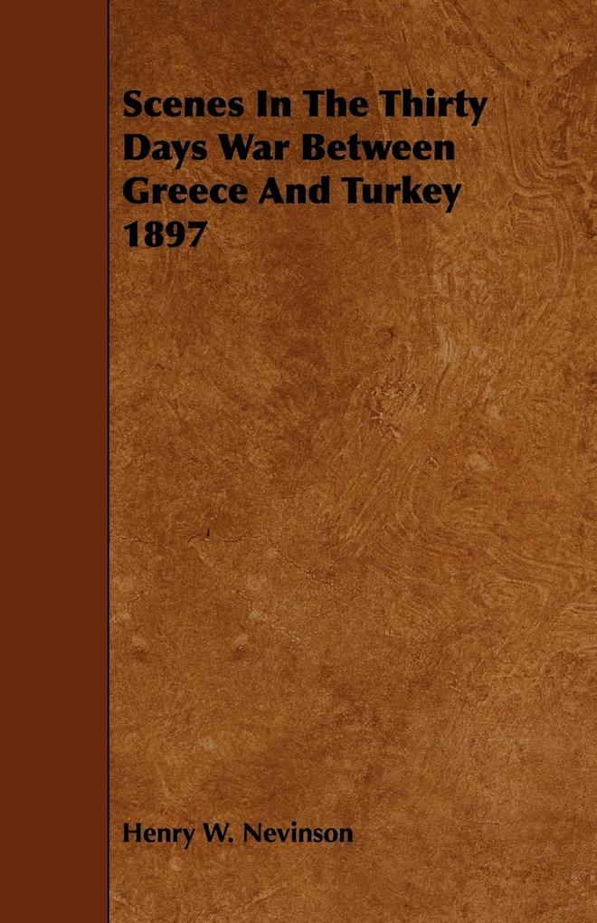 Scenes in the Thirty Days War Between Greece and Turkey 1897 als Taschenbuch